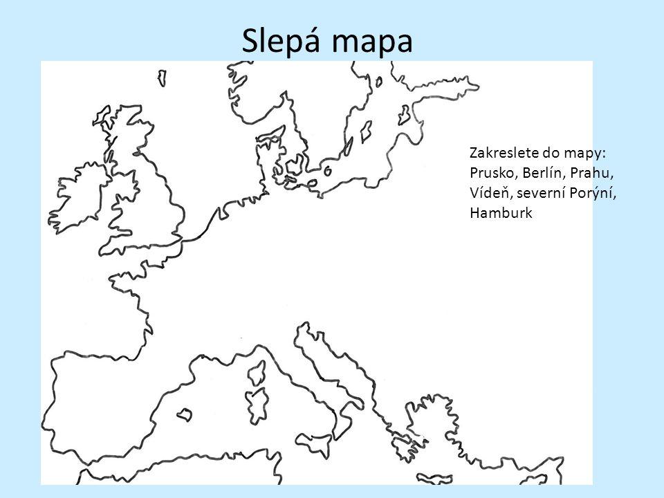 Slepá mapa Zakreslete do mapy: Prusko, Berlín, Prahu, Vídeň, severní Porýní, Hamburk