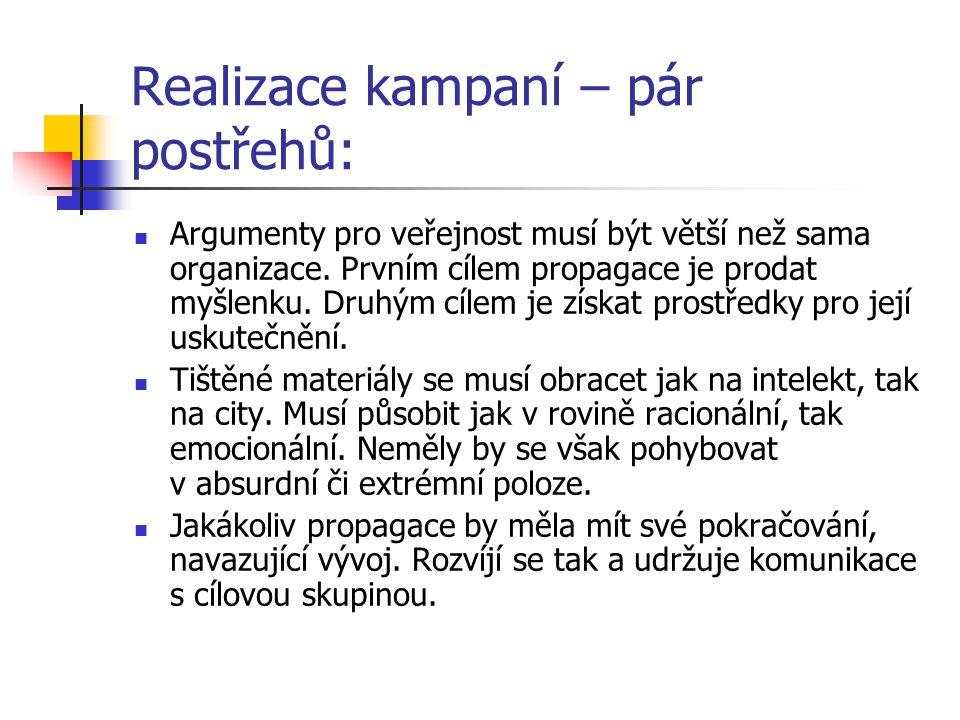 Realizace kampaní – pár postřehů: Argumenty pro veřejnost musí být větší než sama organizace. Prvním cílem propagace je prodat myšlenku. Druhým cílem