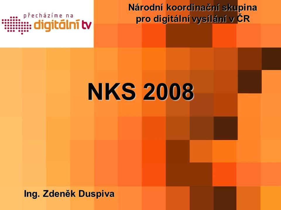 Národní koordinační skupina pro digitální vysílání v ČR Ing. Zdeněk Duspiva NKS 2008