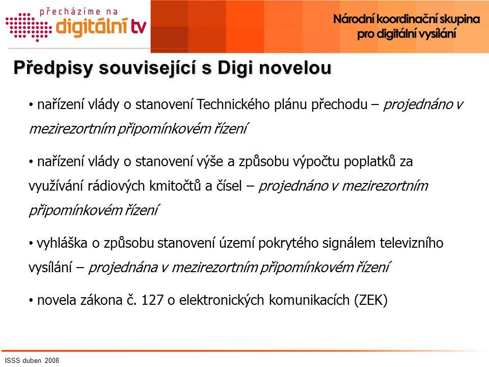 Předpisy související s Digi novelou nařízení vlády o stanovení Technického plánu přechodu – projednáno v mezirezortním připomínkovém řízení nařízení vlády o stanovení výše a způsobu výpočtu poplatků za využívání rádiových kmitočtů a čísel – projednáno v mezirezortním připomínkovém řízení vyhláška o způsobu stanovení území pokrytého signálem televizního vysílání – projednána v mezirezortním připomínkovém řízení novela zákona č.