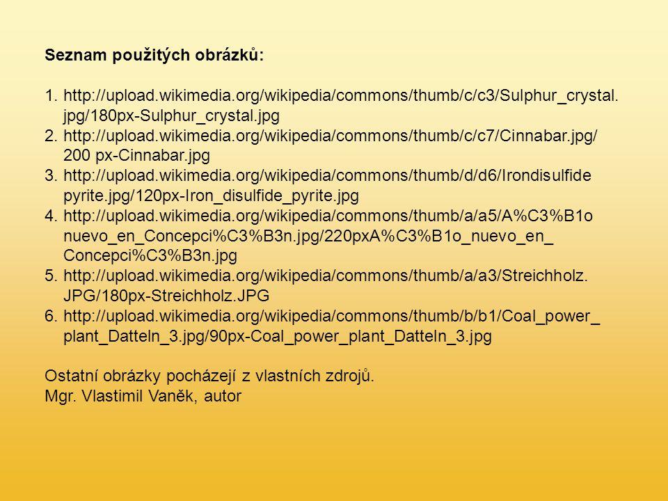 Seznam použitých obrázků: 1. http://upload.wikimedia.org/wikipedia/commons/thumb/c/c3/Sulphur_crystal. jpg/180px-Sulphur_crystal.jpg 2. http://upload.