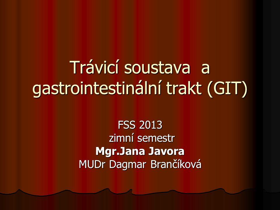 Trávicí soustava a gastrointestinální trakt (GIT) FSS 2013 zimní semestr zimní semestr Mgr.Jana Javora MUDr Dagmar Brančíková