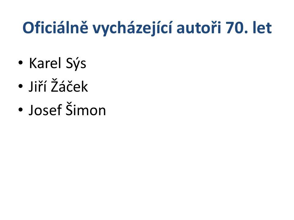 Oficiálně vycházející autoři 70. let Karel Sýs Jiří Žáček Josef Šimon