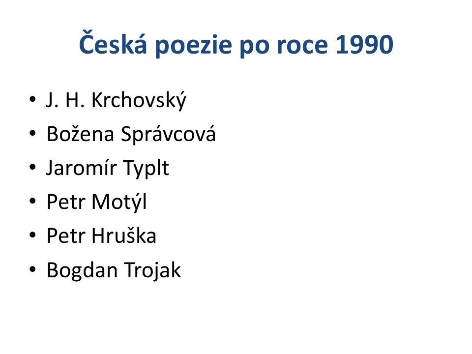 Česká poezie po roce 1990 J. H. Krchovský Božena Správcová Jaromír Typlt Petr Motýl Petr Hruška Bogdan Trojak