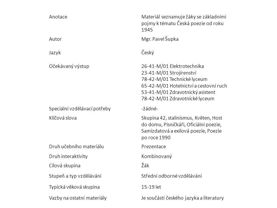 AnotaceMateriál seznamuje žáky se základními pojmy k tématu Česká poezie od roku 1945 AutorMgr. Pavel Šupka JazykČeský Očekávaný výstup26-41-M/01 Elek