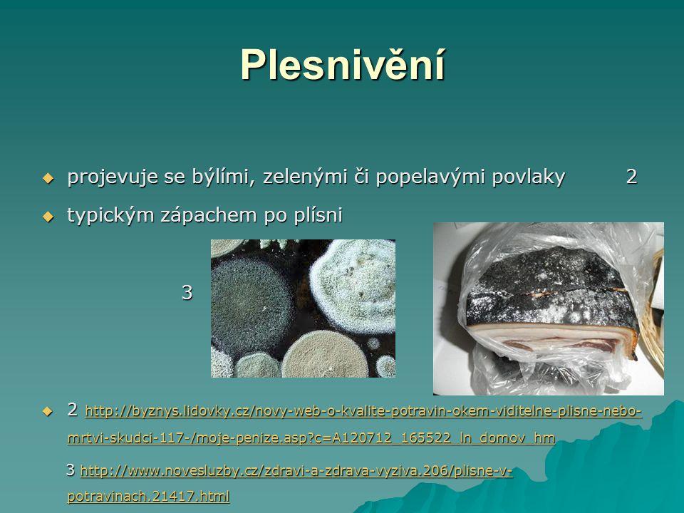 Plesnivění  projevuje se býlími, zelenými či popelavými povlaky 2  typickým zápachem po plísni 3  2 http://byznys.lidovky.cz/novy-web-o-kvalite-pot