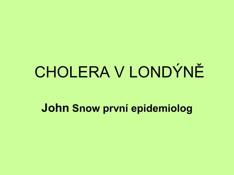 CHOLERA V LONDÝNĚ John Snow první epidemiolog