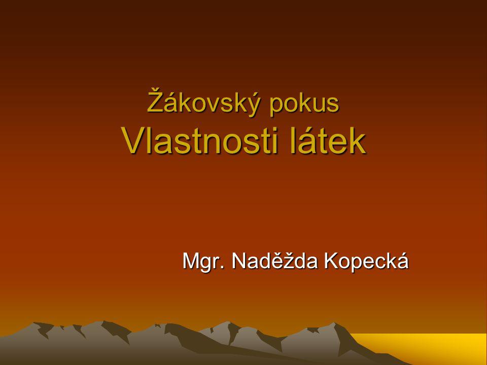 Žákovský pokus Vlastnosti látek Mgr. Naděžda Kopecká