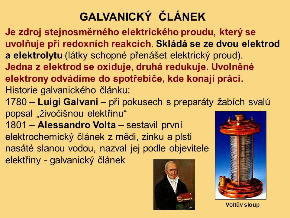 GALVANICKÝ ČLÁNEK Je zdroj stejnosměrného elektrického proudu, který se uvolňuje při redoxních reakcích. Skládá se ze dvou elektrod a elektrolytu (lát