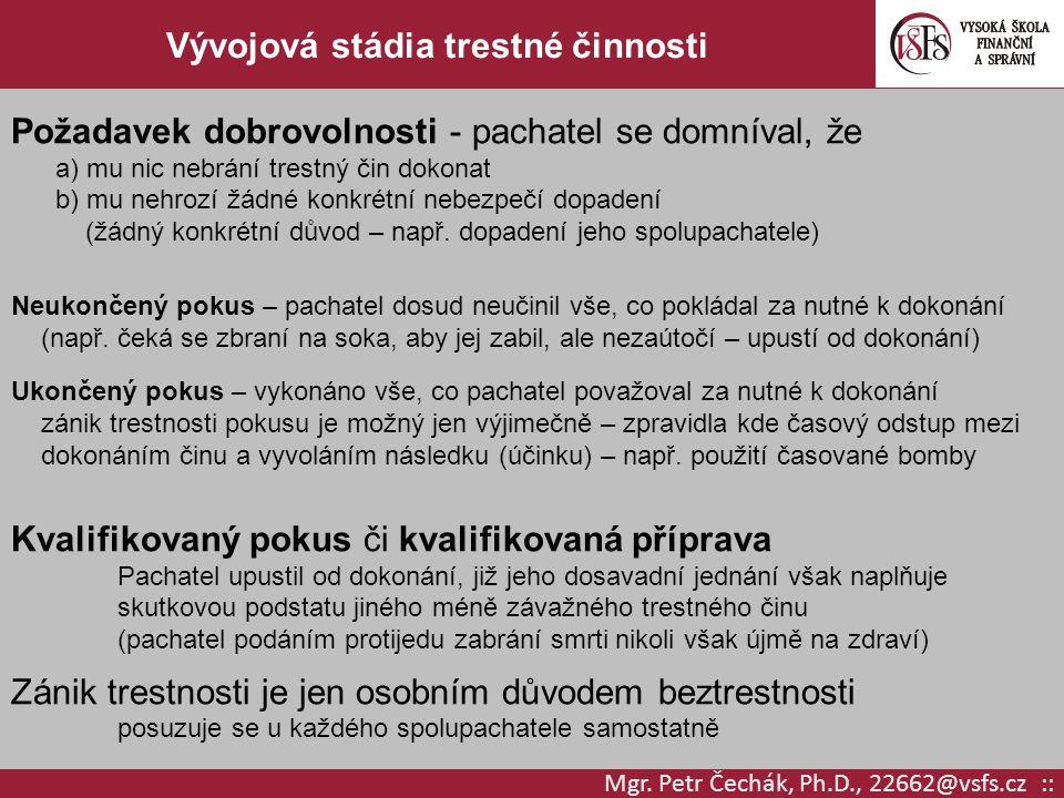Mgr. Petr Čechák, Ph.D., 22662@vsfs.cz :: Vývojová stádia trestné činnosti Požadavek dobrovolnosti - pachatel se domníval, že a) mu nic nebrání trestn