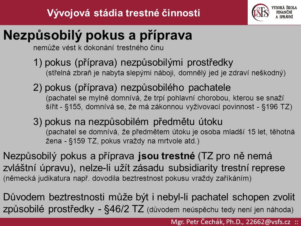 Mgr. Petr Čechák, Ph.D., 22662@vsfs.cz :: Vývojová stádia trestné činnosti Nezpůsobilý pokus a příprava nemůže vést k dokonání trestného činu 1) pokus