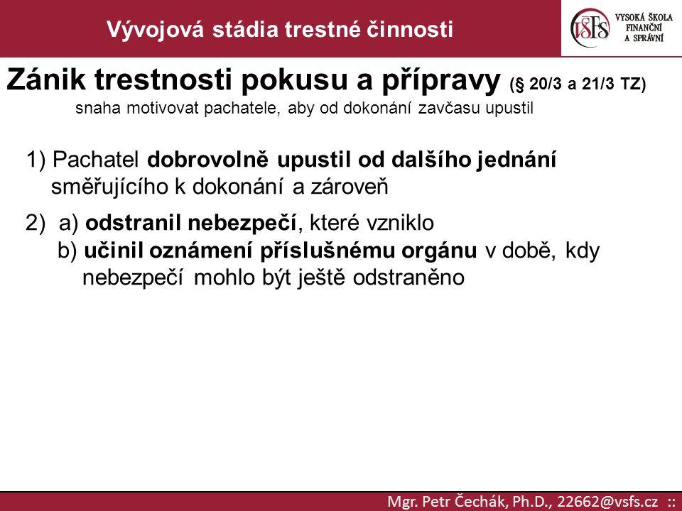 Mgr. Petr Čechák, Ph.D., 22662@vsfs.cz :: Vývojová stádia trestné činnosti Zánik trestnosti pokusu a přípravy (§ 20/3 a 21/3 TZ) snaha motivovat pacha