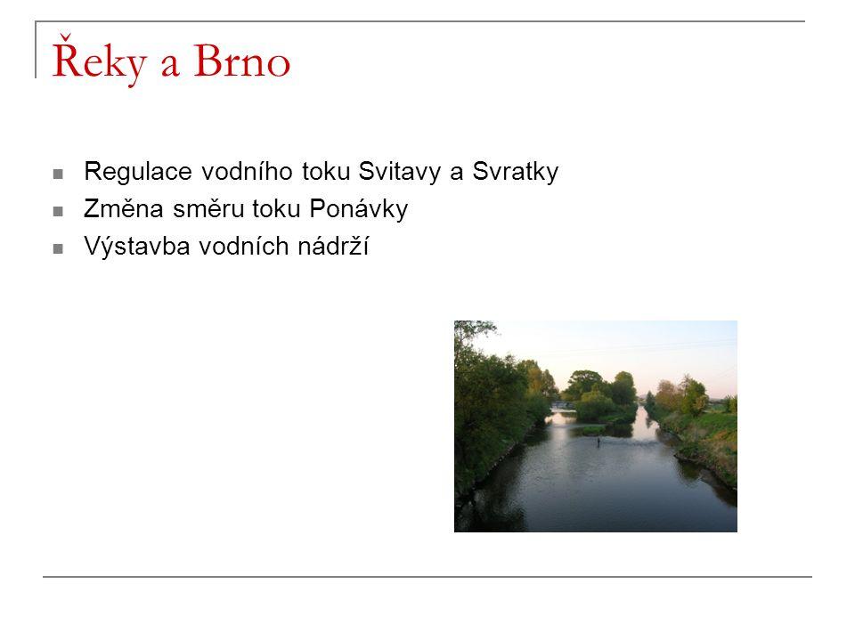 Řeky a Brno Regulace vodního toku Svitavy a Svratky Změna směru toku Ponávky Výstavba vodních nádrží