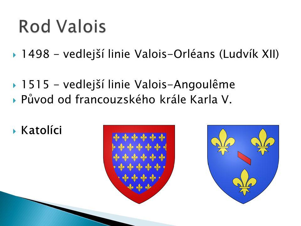  1498 - vedlejší linie Valois-Orléans (Ludvík XII)  1515 - vedlejší linie Valois-Angoulême  Původ od francouzského krále Karla V.