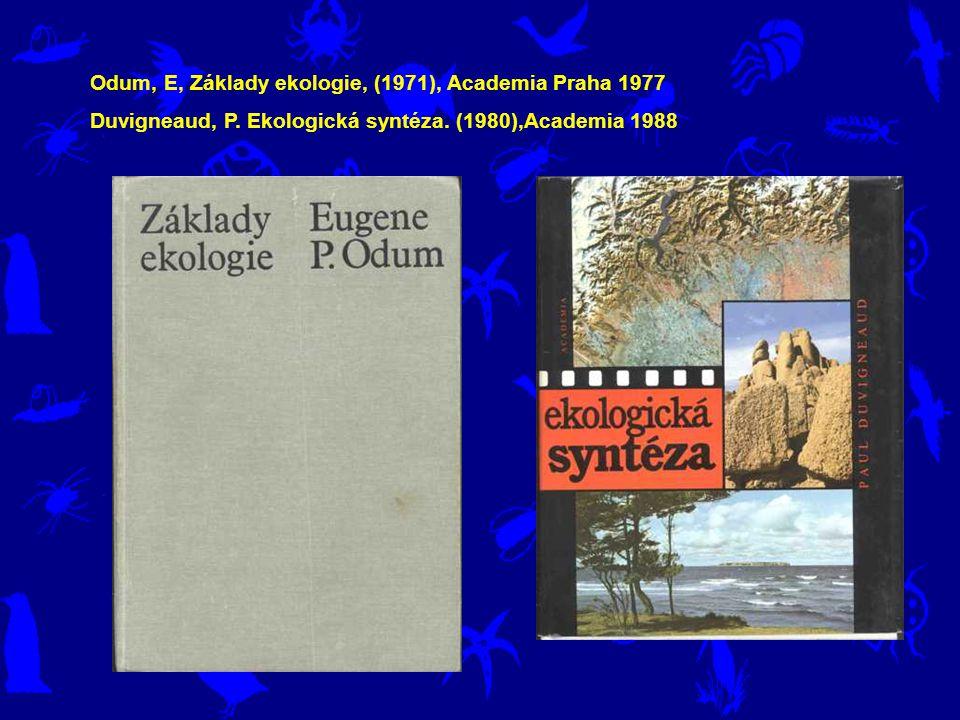 Odum, E, Základy ekologie, (1971), Academia Praha 1977 Duvigneaud, P. Ekologická syntéza. (1980),Academia 1988