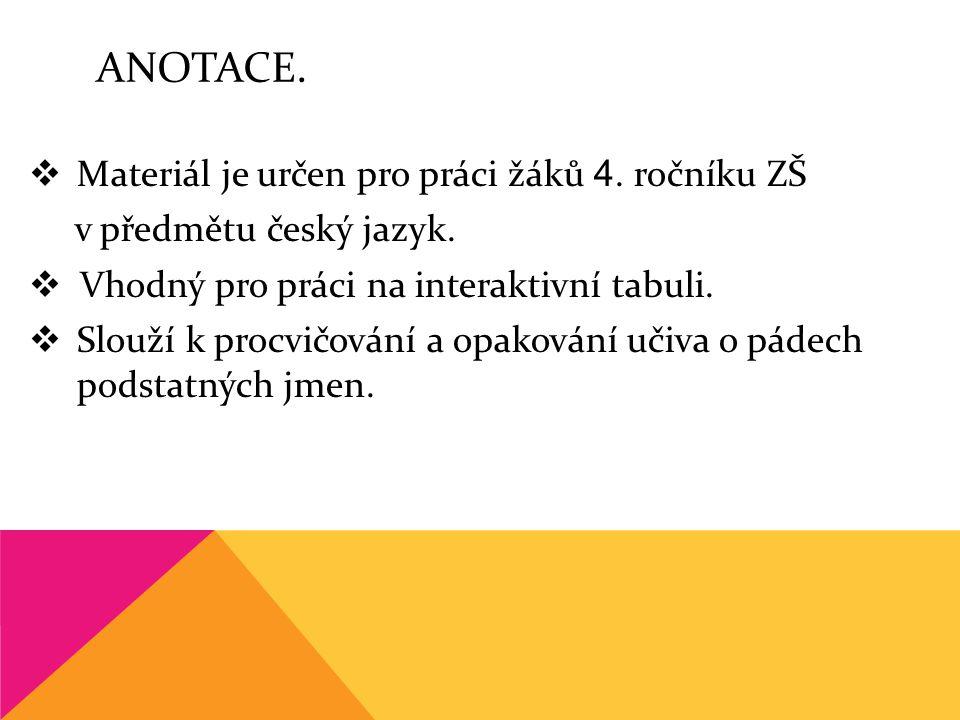ANOTACE.  Materiál je určen pro práci žáků 4. ročníku ZŠ v předmětu český jazyk.  Vhodný pro práci na interaktivní tabuli.  Slouží k procvičování a