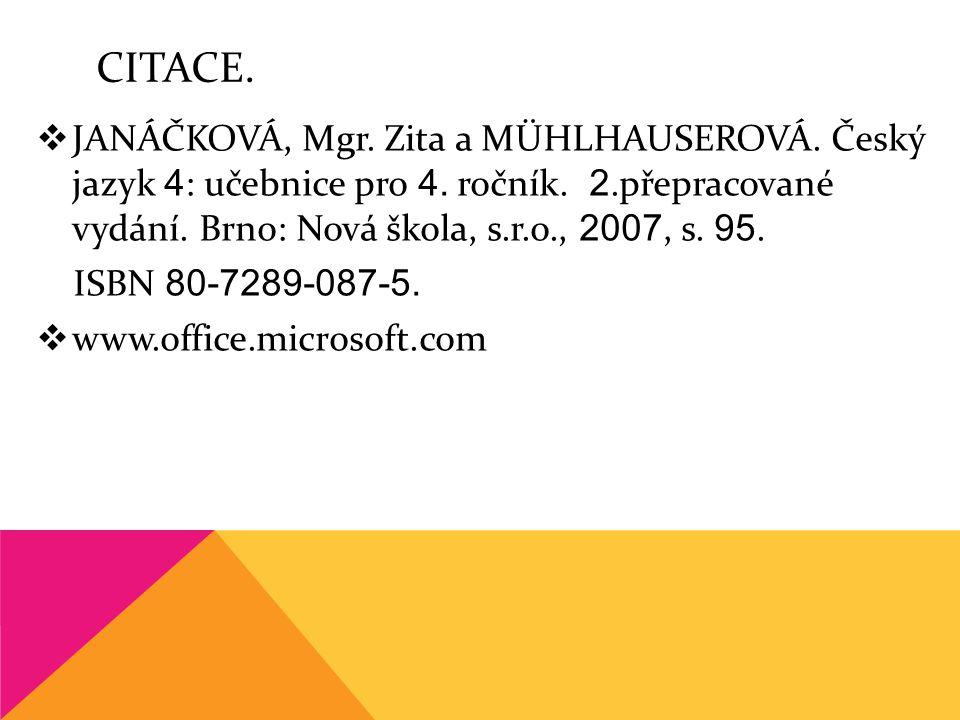 CITACE.  JANÁČKOVÁ, Mgr. Zita a MÜHLHAUSEROVÁ. Český jazyk 4 : učebnice pro 4. ročník. 2.přepracované vydání. Brno: Nová škola, s.r.o., 2007, s. 95.