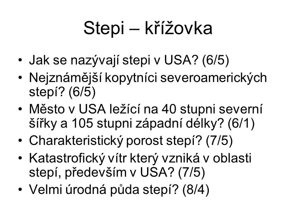 Stepi – křížovka Jak se nazývají stepi v USA? (6/5) Nejznámější kopytníci severoamerických stepí? (6/5) Město v USA ležící na 40 stupni severní šířky