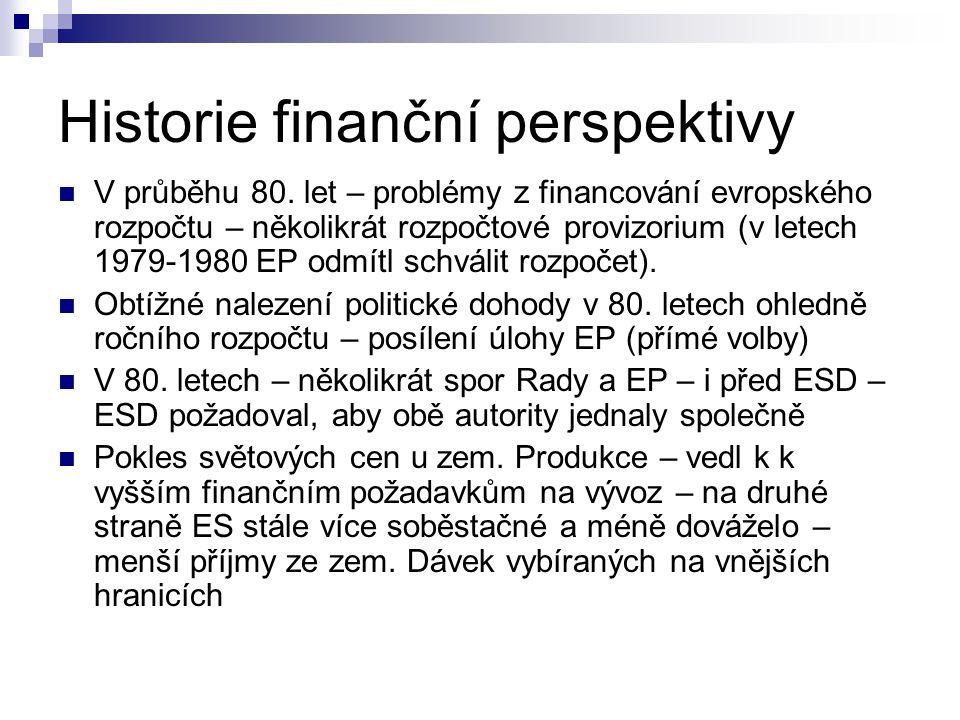 Historie finanční perspektivy 1986 – schválen JEA – důraz na sociální a ekonomickou soudržnost 1988 ER- Delorsův balíček I - komplexní reforma evropského rozpočtu – společné zem.
