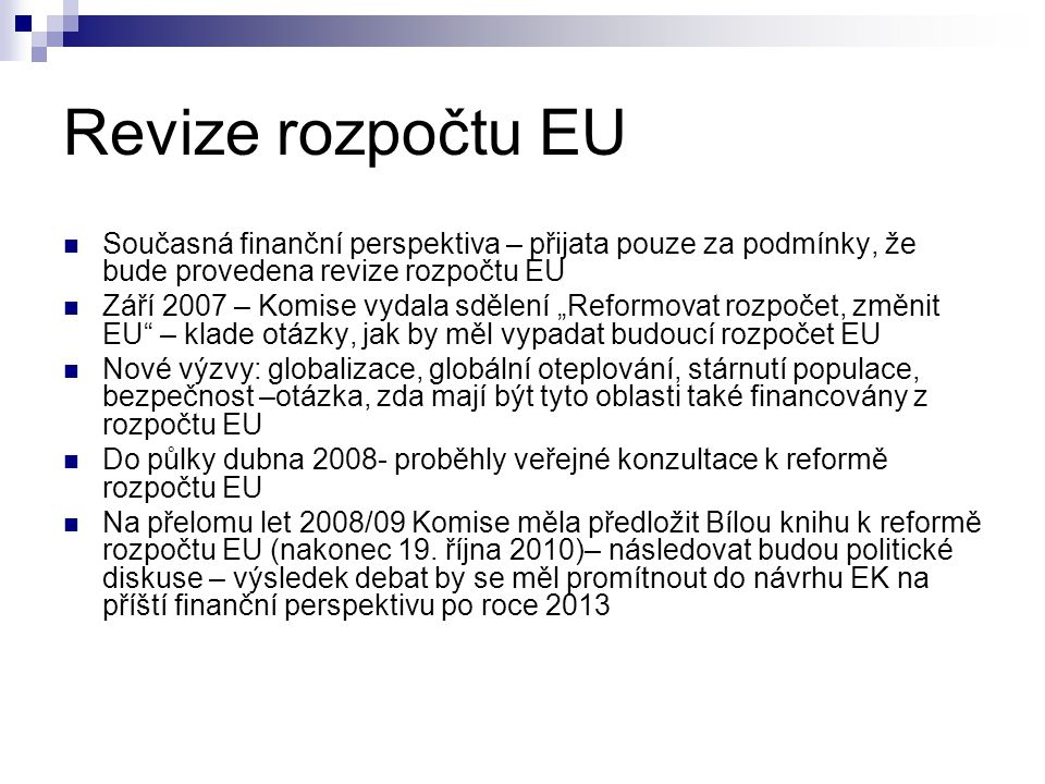 """Revize rozpočtu EU Současná finanční perspektiva – přijata pouze za podmínky, že bude provedena revize rozpočtu EU Září 2007 – Komise vydala sdělení """""""