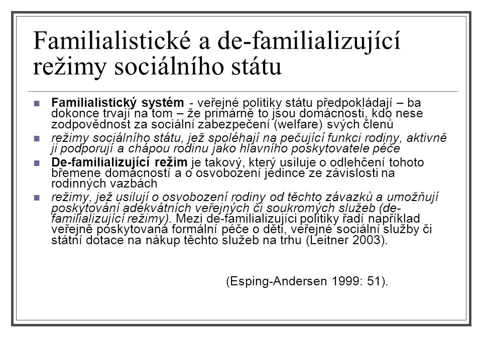 Familialistické a de-familializující režimy sociálního státu Familialistický systém - veřejné politiky státu předpokládají – ba dokonce trvají na tom