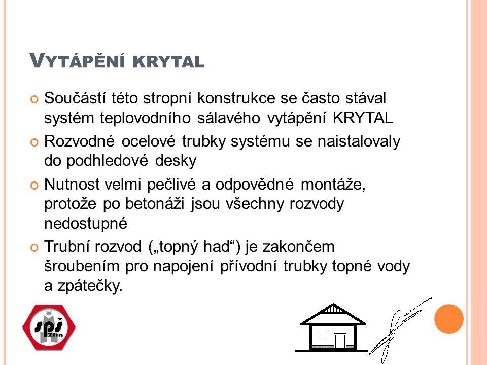 V YTÁPĚNÍ KRYTAL Součástí této stropní konstrukce se často stával systém teplovodního sálavého vytápění KRYTAL Rozvodné ocelové trubky systému se nais