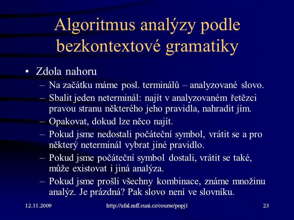 12.11.2009http://ufal.mff.cuni.cz/course/popj123 Algoritmus analýzy podle bezkontextové gramatiky Zdola nahoru –Na začátku máme posl. terminálů – anal