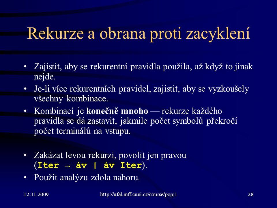 12.11.2009http://ufal.mff.cuni.cz/course/popj128 Rekurze a obrana proti zacyklení Zajistit, aby se rekurentní pravidla použila, až když to jinak nejde.