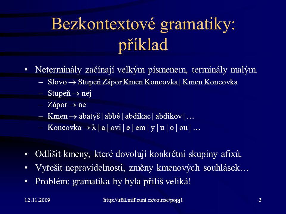 12.11.2009http://ufal.mff.cuni.cz/course/popj13 Bezkontextové gramatiky: příklad Neterminály začínají velkým písmenem, terminály malým.