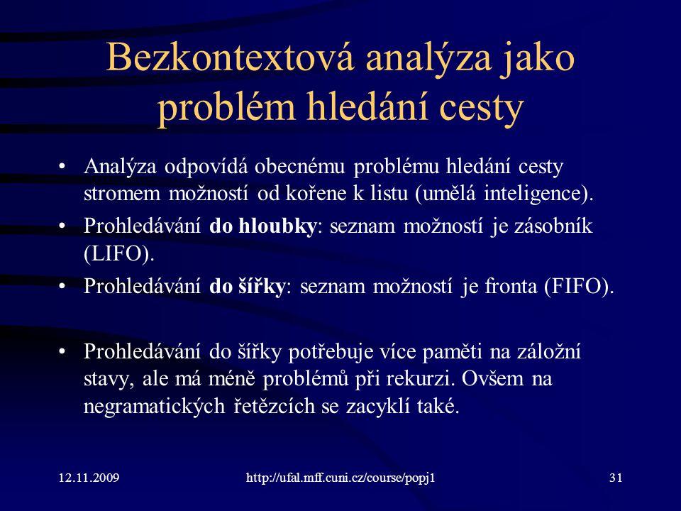 12.11.2009http://ufal.mff.cuni.cz/course/popj131 Bezkontextová analýza jako problém hledání cesty Analýza odpovídá obecnému problému hledání cesty stromem možností od kořene k listu (umělá inteligence).