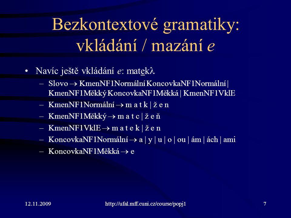 12.11.2009http://ufal.mff.cuni.cz/course/popj18 Bezkontextové gramatiky: analýza a syntéza Syntéza –Vyjdeme ze startovního symbolu.