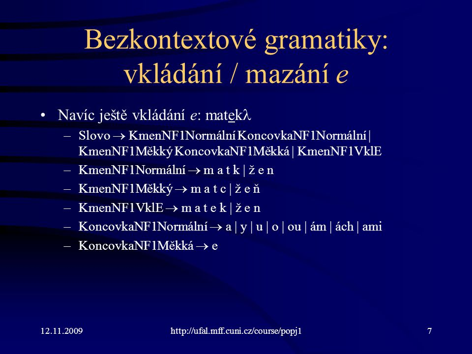 12.11.2009http://ufal.mff.cuni.cz/course/popj188 CHRT – formát gramatiky Jedno pravidlo na jednom řádku.