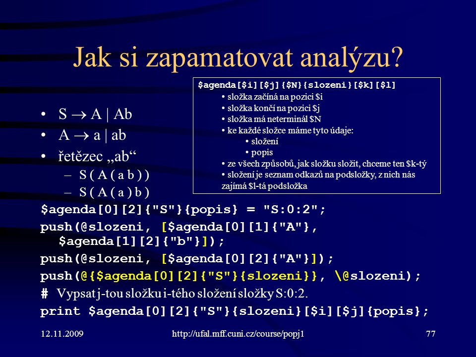 12.11.2009http://ufal.mff.cuni.cz/course/popj177 Jak si zapamatovat analýzu.