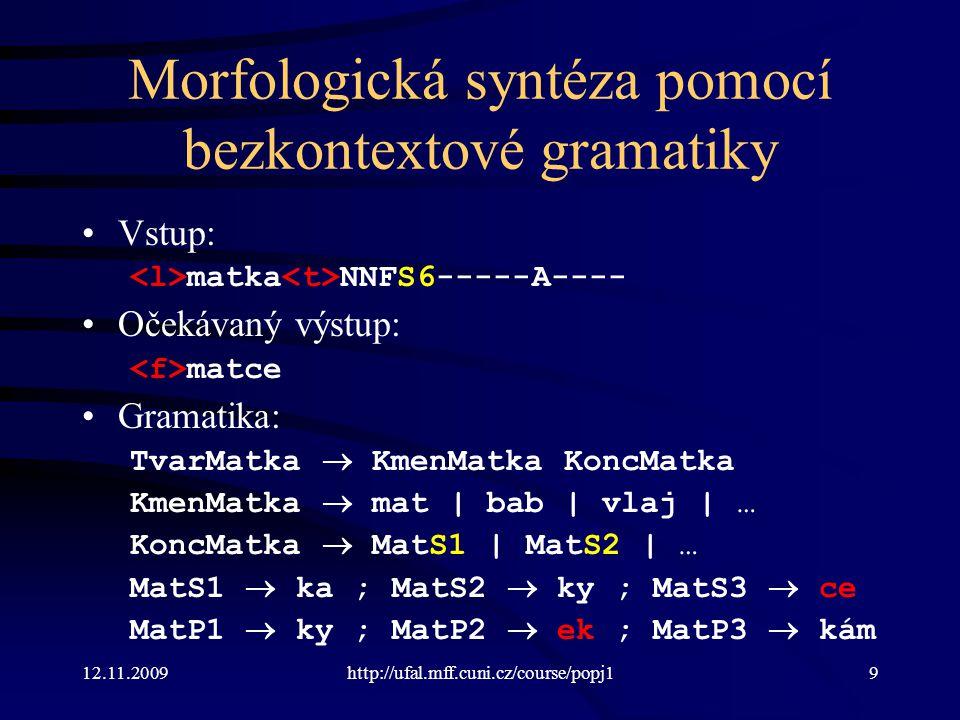 12.11.2009http://ufal.mff.cuni.cz/course/popj180 Příklad chart parsingu Gramatika S  C D C  c | B C D  d | d C B  b | ab a b c d b c C cCcC 6 bBbB 5 S dDdD 4 C cCcC 3 B bBbB 2 a1 012345