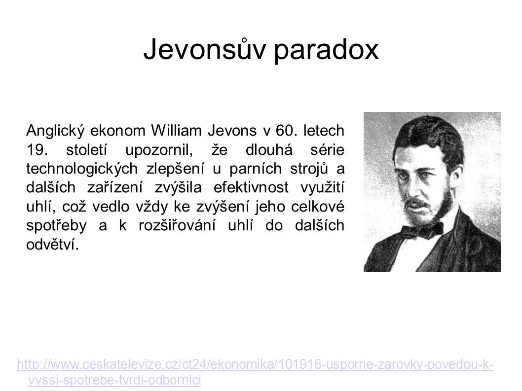 Jevonsův paradox Anglický ekonom William Jevons v 60. letech 19. století upozornil, že dlouhá série technologických zlepšení u parních strojů a dalšíc