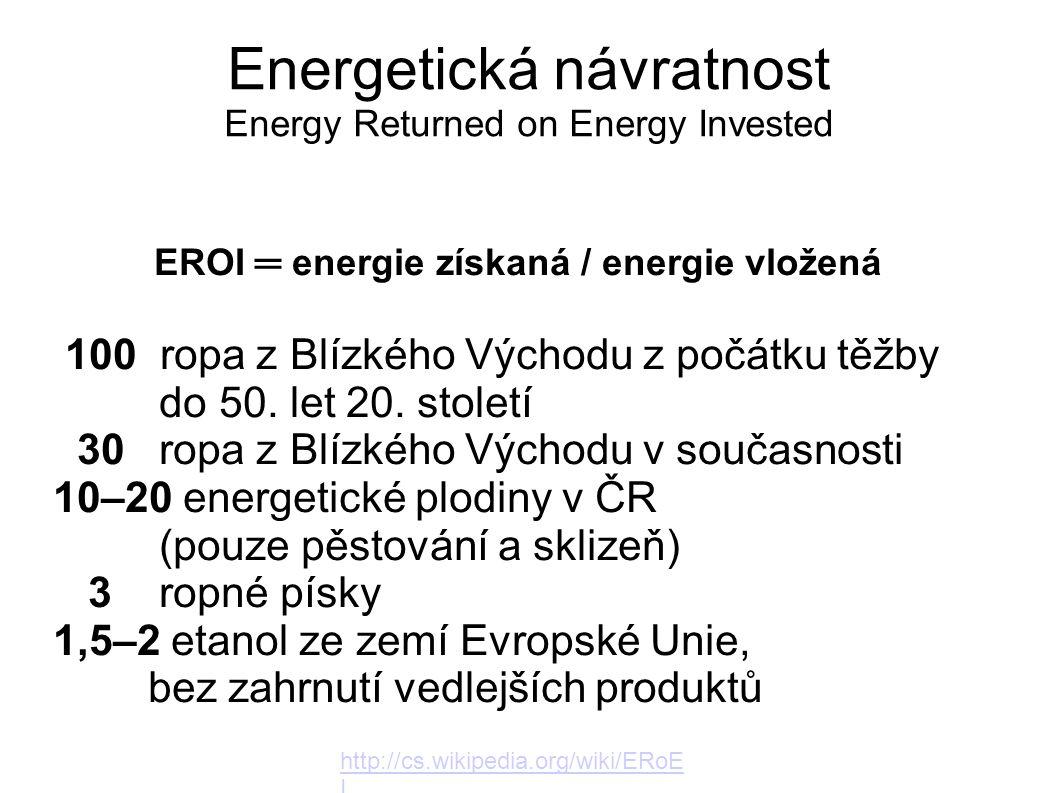 Energetická návratnost Energy Returned on Energy Invested http://cs.wikipedia.org/wiki/ERoE I EROI ═ energie získaná / energie vložená 100 ropa z Blíz