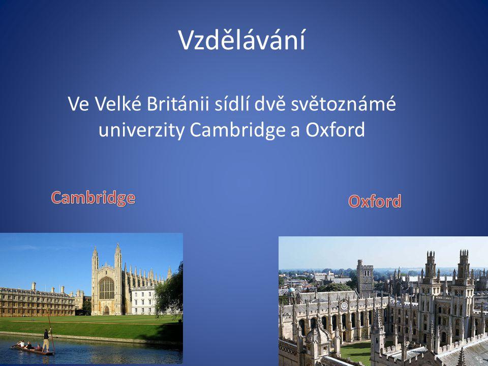 Vzdělávání Ve Velké Británii sídlí dvě světoznámé univerzity Cambridge a Oxford