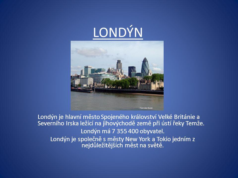 LONDÝN Londýn je hlavní město Spojeného království Velké Británie a Severního Irska ležící na jihovýchodě země při ústí řeky Temže. Londýn má 7 355 40