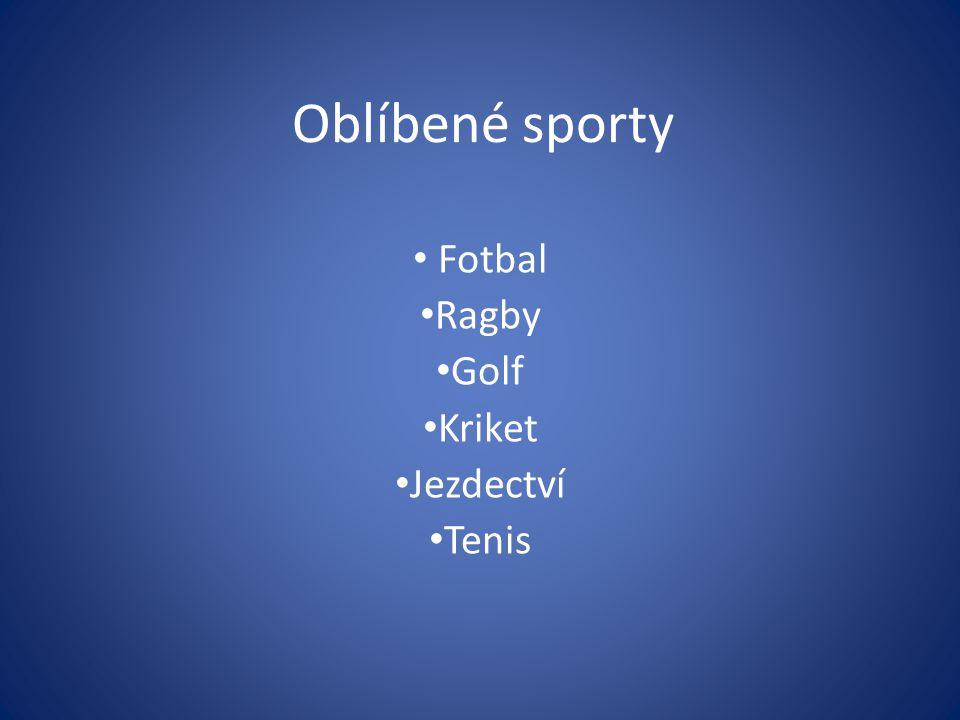 Oblíbené sporty Fotbal Ragby Golf Kriket Jezdectví Tenis