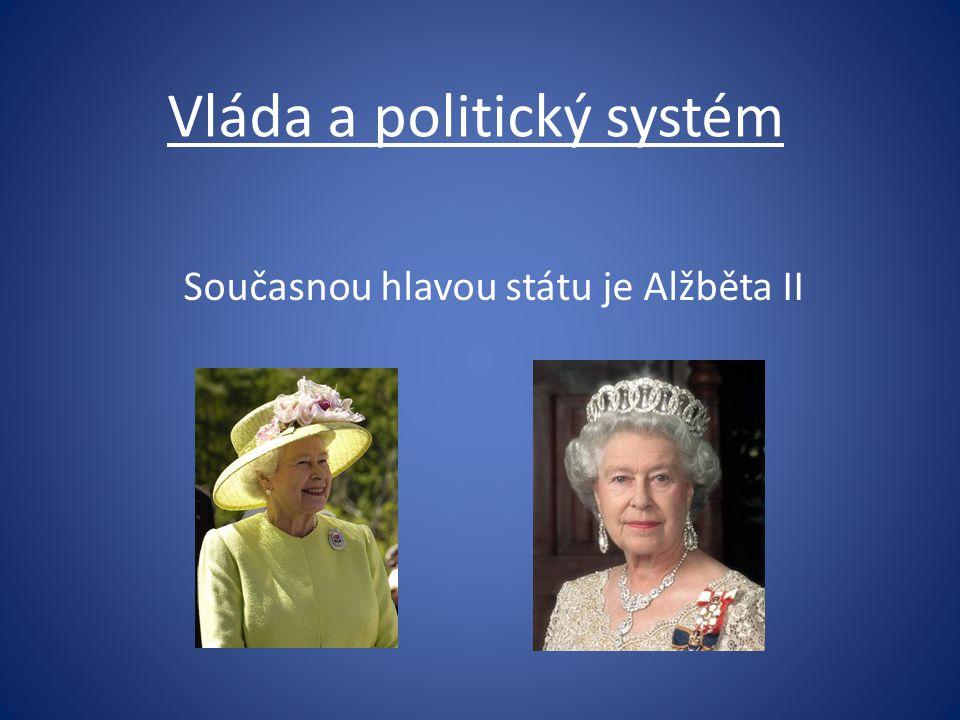 Vláda a politický systém Současnou hlavou státu je Alžběta II