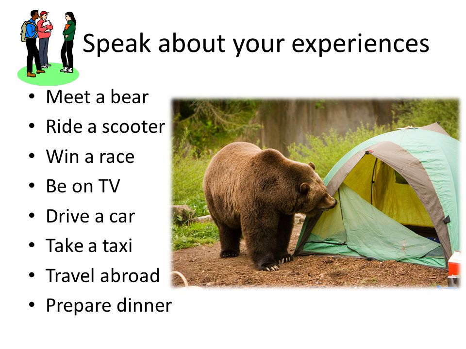 Speak about your experiences Meet a bear Ride a scooter Win a race Be on TV Drive a car Take a taxi Travel abroad Prepare dinner