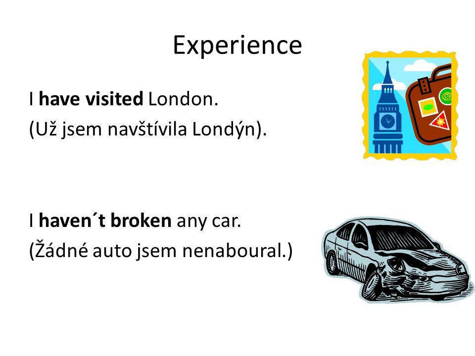 Experience I have visited London. (Už jsem navštívila Londýn).
