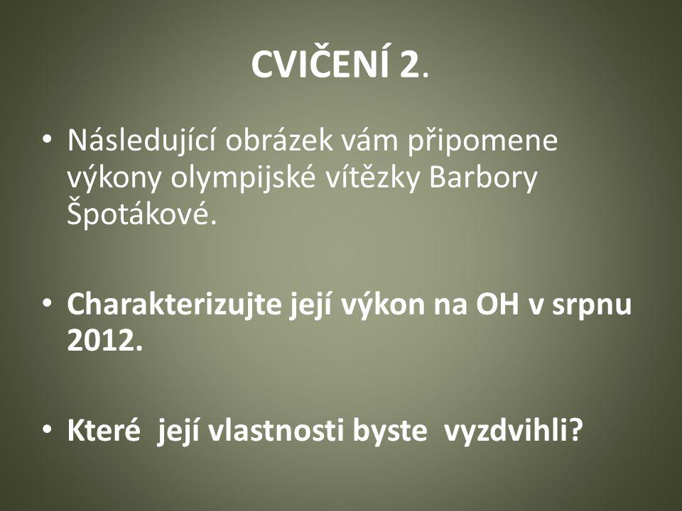 CVIČENÍ 2. Následující obrázek vám připomene výkony olympijské vítězky Barbory Špotákové.