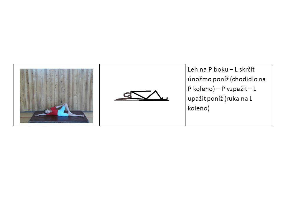 Leh na P boku – L skrčit únožmo poníž (chodidlo na P koleno) – P vzpažit – L upažit poníž (ruka na L koleno)