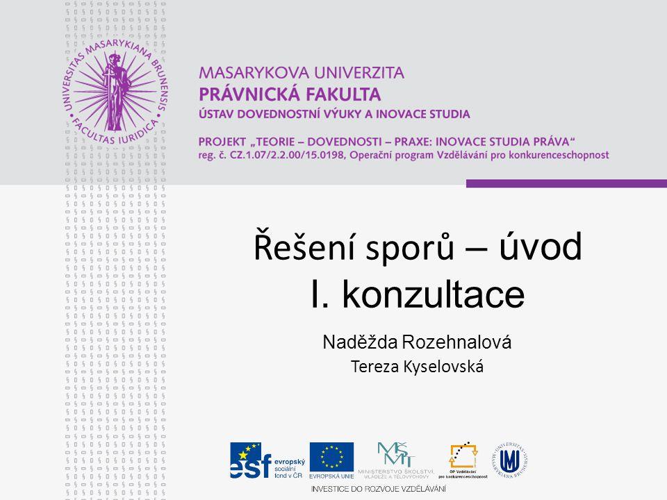 Řešení sporů – úvod I. konzultace Naděžda Rozehnalová Tereza Kyselovská