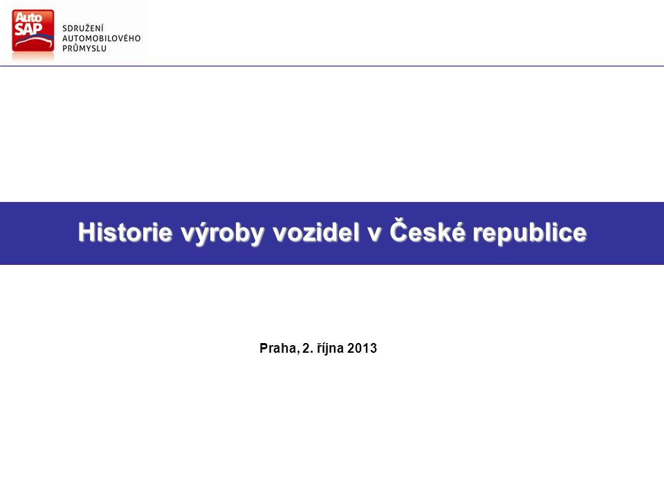 Směry hlavních činností AutoSAP Strategie AutoSAP pro další období Historie výroby vozidel v České republice Praha, 2.