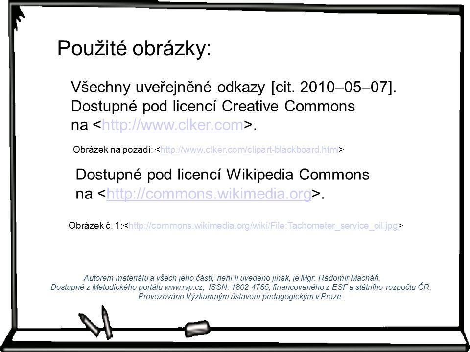 Všechny uveřejněné odkazy [cit. 2010–05–07]. Dostupné pod licencí Creative Commons na.http://www.clker.com Použité obrázky: Obrázek na pozadí: http://