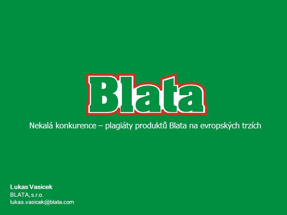 Lukas Vasicek BLATA, s.r.o. lukas.vasicek@blata.com Nekalá konkurence – plagiáty produktů Blata na evropských trzích