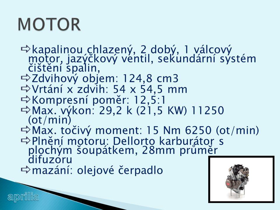  kapalinou chlazený, 2 dobý, 1 válcový motor, jazýčkový ventil, sekundární systém čištění spalin,  Zdvihový objem: 124,8 cm3  Vrtání x zdvih: 54 x