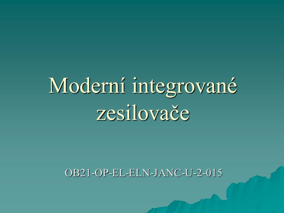  Dnešní moderní integrované zesilovače používají technologie:  - bipolárrní  - unipolární (MOS)  - hybridní